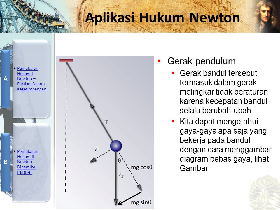Gerak pendulum Gerak bandul tersebut termasuk dalam gerak melingkar tidak beraturan karena kecepatan bandul selalu berubah-ubah.