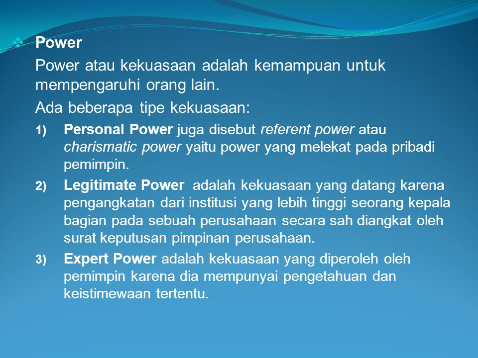 Power atau kekuasaan adalah kemampuan untuk mempengaruhi orang lain.