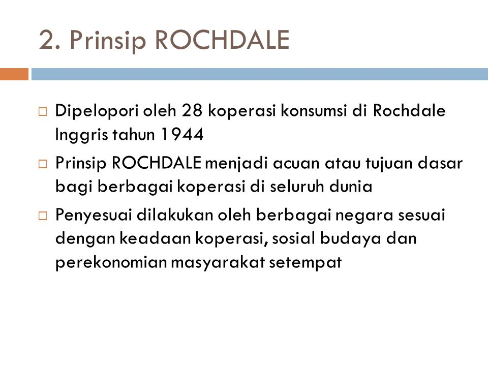 2. Prinsip ROCHDALE Dipelopori oleh 28 koperasi konsumsi di Rochdale Inggris tahun 1944.