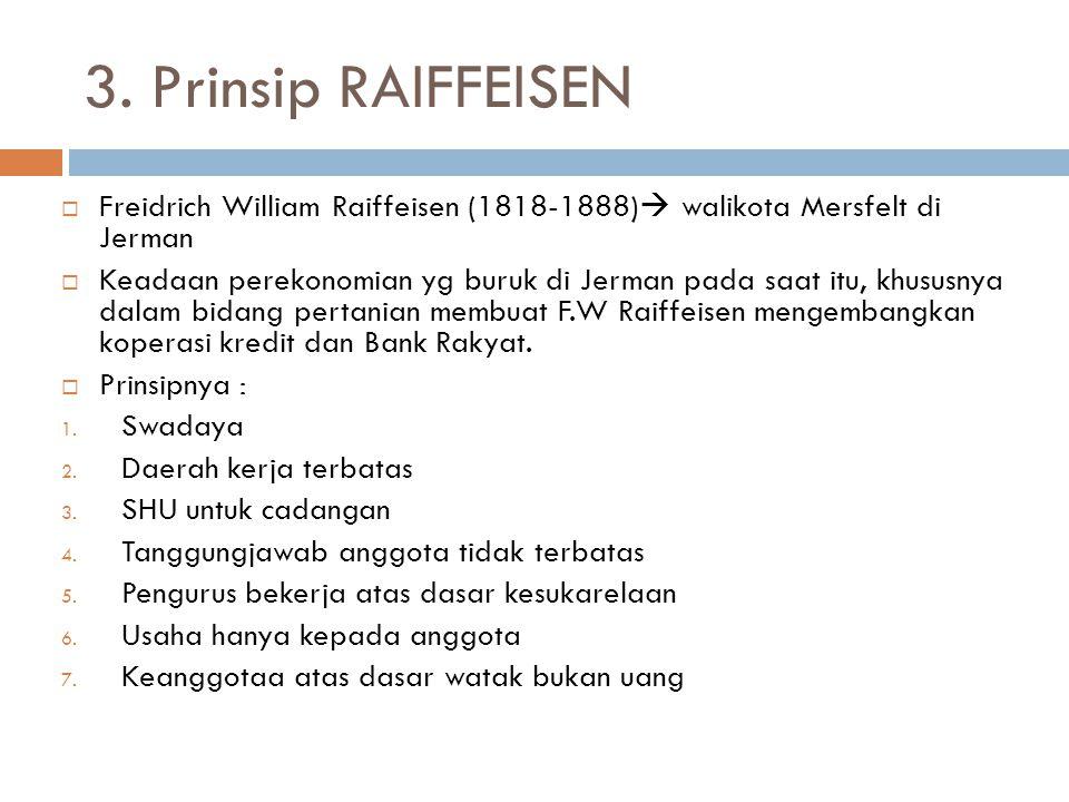 3. Prinsip RAIFFEISEN Freidrich William Raiffeisen (1818-1888) walikota Mersfelt di Jerman.