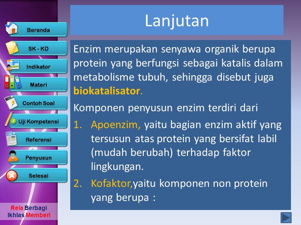 Lanjutan Enzim merupakan senyawa organik berupa protein yang berfungsi sebagai katalis dalam metabolisme tubuh, sehingga disebut juga biokatalisator.