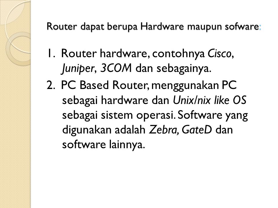 Router dapat berupa Hardware maupun sofware: