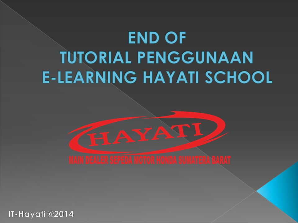 END OF TUTORIAL PENGGUNAAN E-LEARNING HAYATI SCHOOL