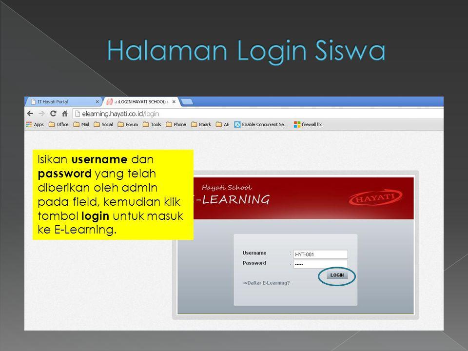 Halaman Login Siswa Isikan username dan password yang telah diberikan oleh admin pada field, kemudian klik tombol login untuk masuk ke E-Learning.