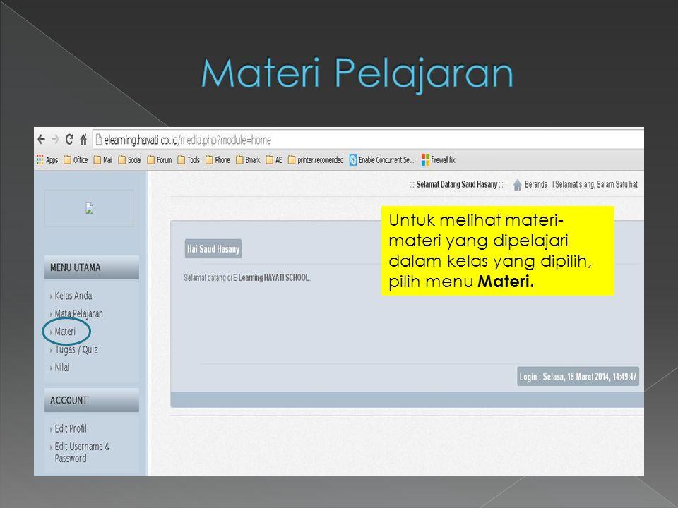 Materi Pelajaran Untuk melihat materi-materi yang dipelajari dalam kelas yang dipilih, pilih menu Materi.