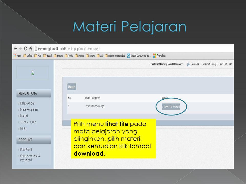 Materi Pelajaran Pilih menu lihat file pada mata pelajaran yang diinginkan, pilih materi, dan kemudian klik tombol download.