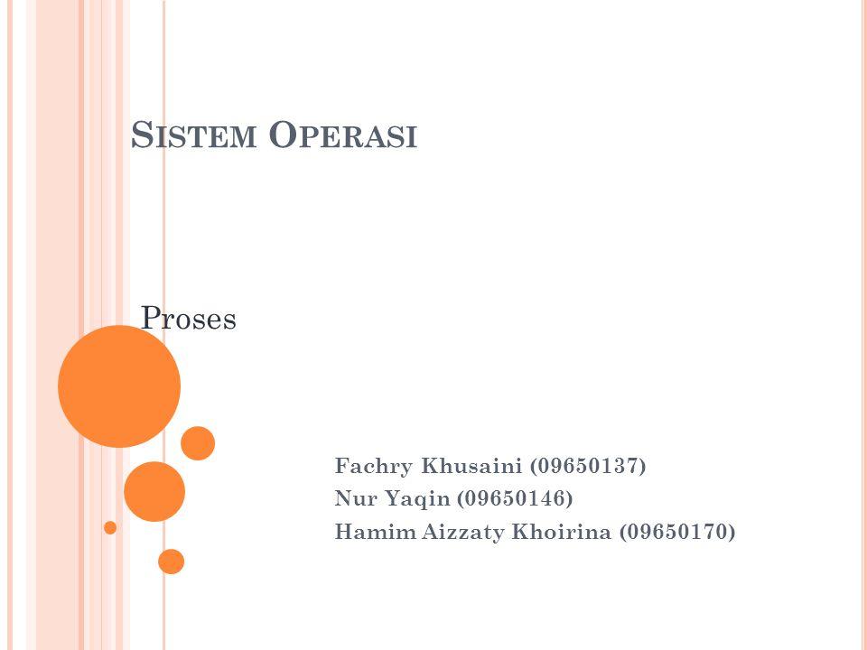 Sistem Operasi Proses Fachry Khusaini (09650137) Nur Yaqin (09650146)