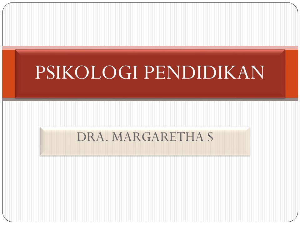 PSIKOLOGI PENDIDIKAN DRA. MARGARETHA S