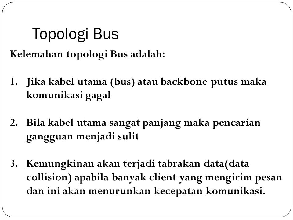 Topologi Bus Kelemahan topologi Bus adalah: