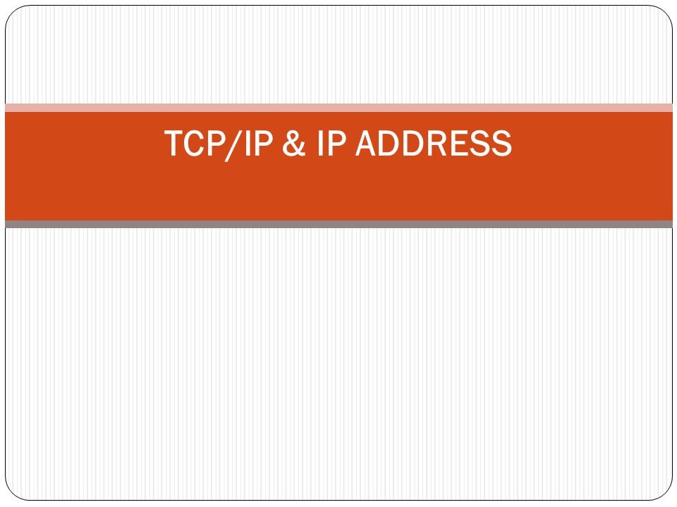 TCP/IP & IP ADDRESS