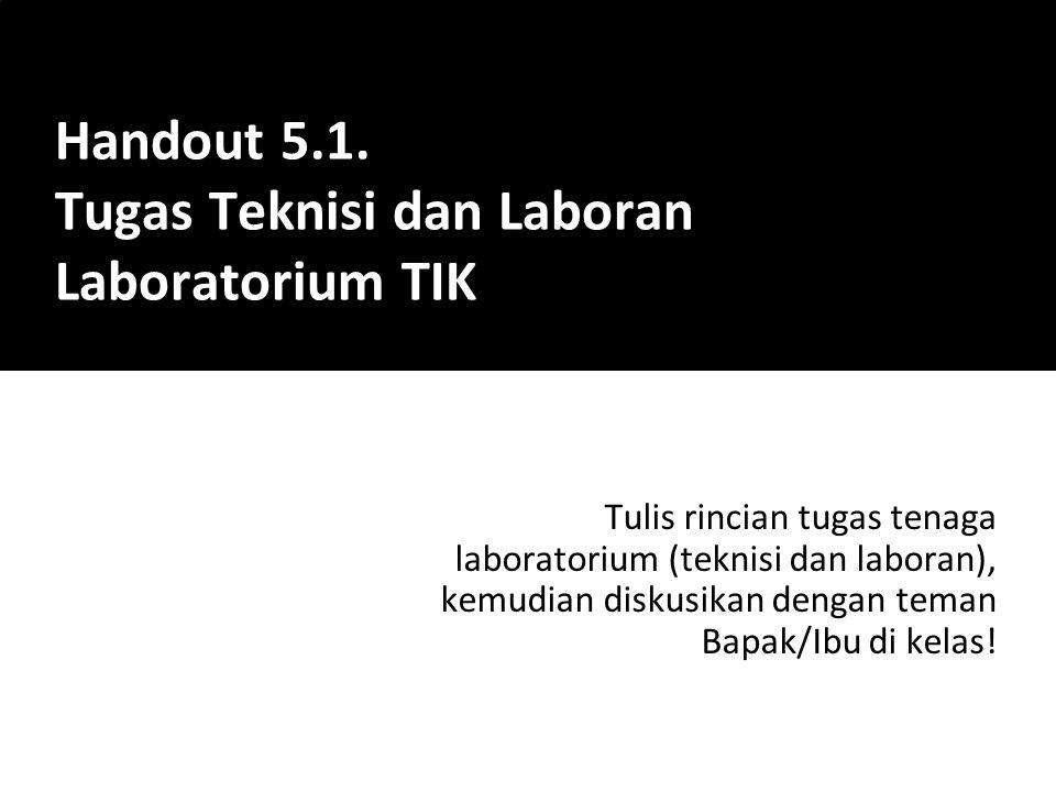Handout 5.1. Tugas Teknisi dan Laboran Laboratorium TIK