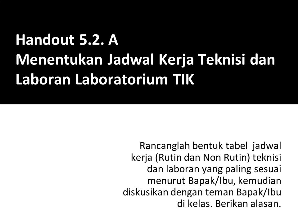 Handout 5.2. A Menentukan Jadwal Kerja Teknisi dan Laboran Laboratorium TIK