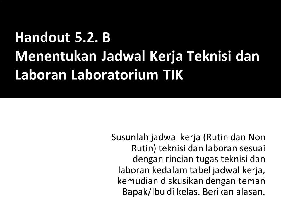 Handout 5.2. B Menentukan Jadwal Kerja Teknisi dan Laboran Laboratorium TIK