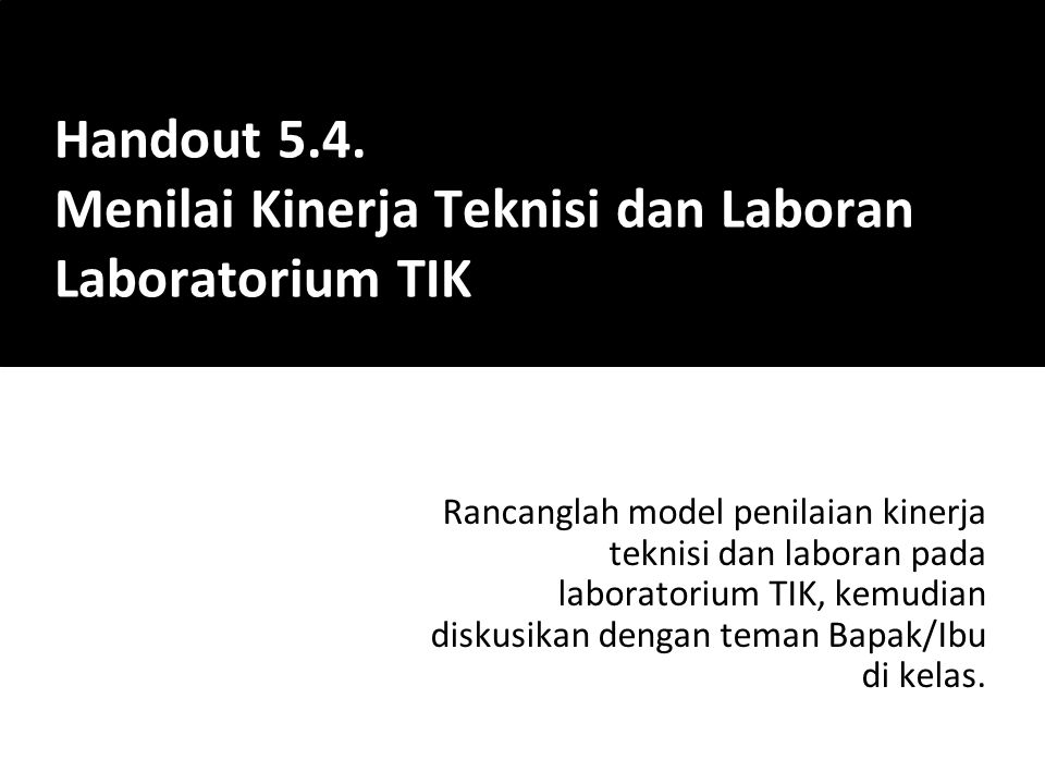 Handout 5.4. Menilai Kinerja Teknisi dan Laboran Laboratorium TIK