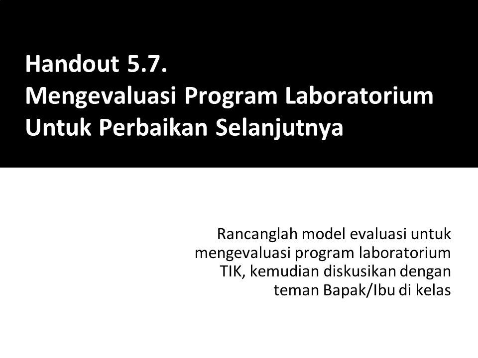Handout 5.7. Mengevaluasi Program Laboratorium Untuk Perbaikan Selanjutnya