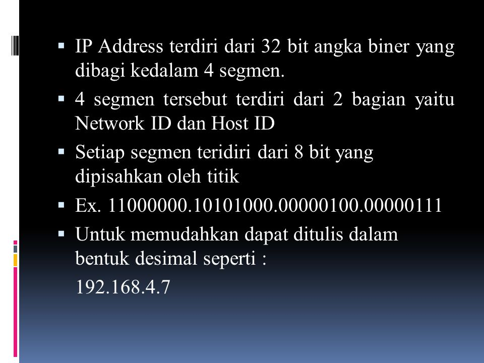 IP Address terdiri dari 32 bit angka biner yang dibagi kedalam 4 segmen.