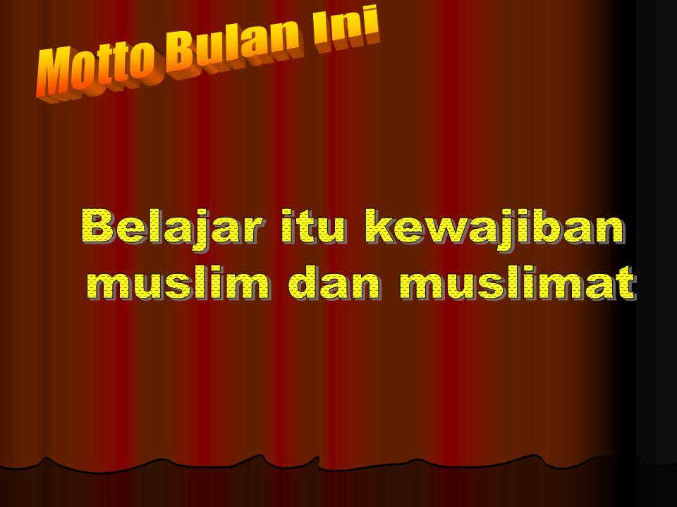 Motto Bulan Ini Belajar itu kewajiban muslim dan muslimat