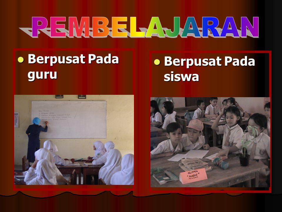 PEMBELAJARAN Berpusat Pada guru Berpusat Pada siswa
