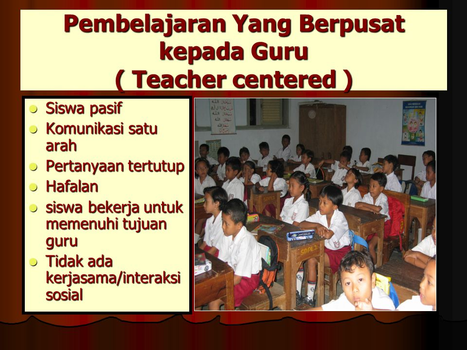 Pembelajaran Yang Berpusat kepada Guru ( Teacher centered )