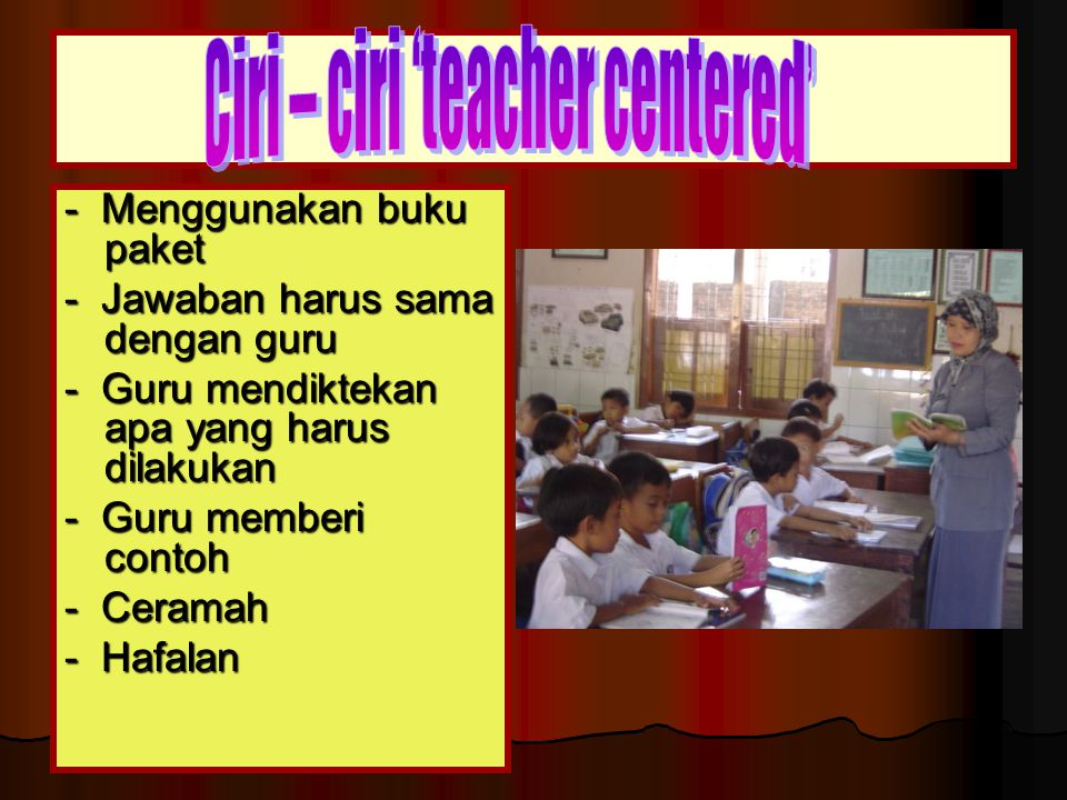 Ciri – ciri 'teacher centered'