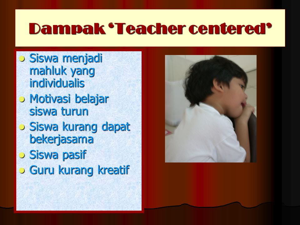 Dampak 'Teacher centered'