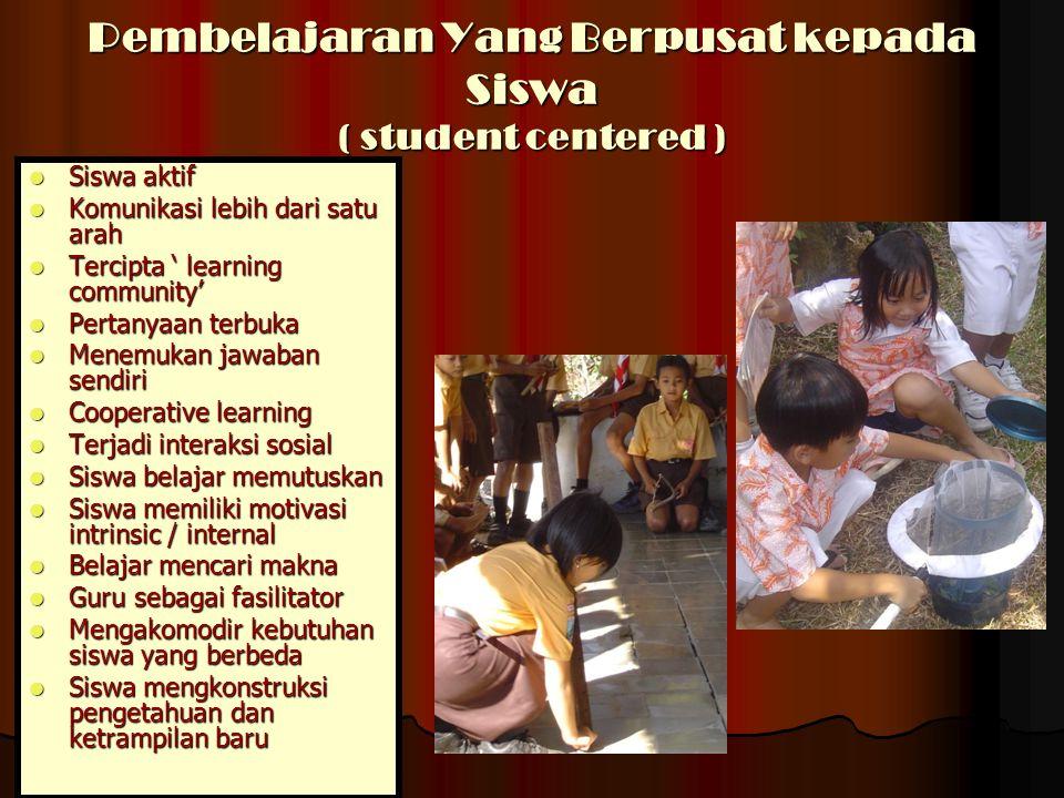 Pembelajaran Yang Berpusat kepada Siswa ( student centered )