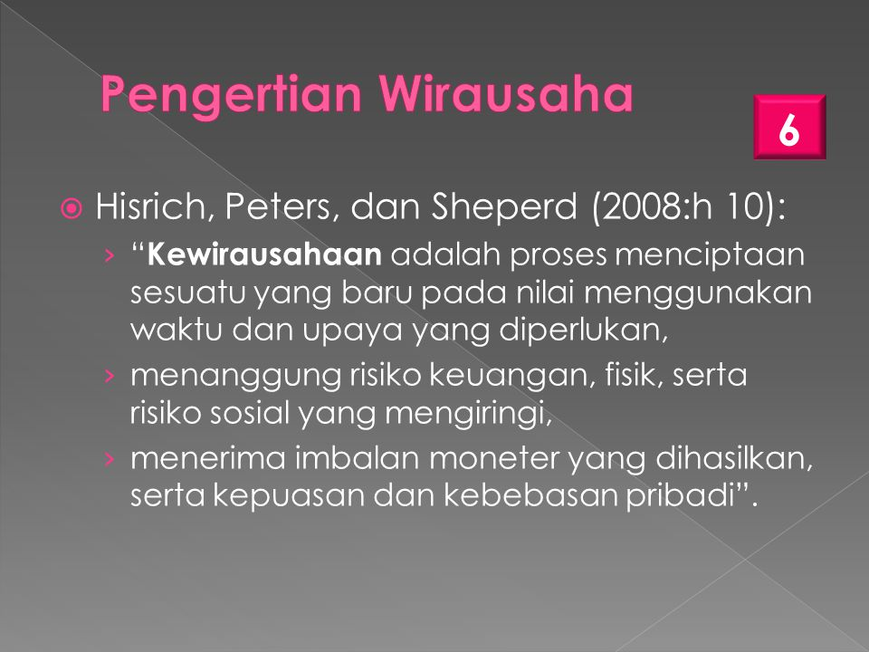 Pengertian Wirausaha Hisrich, Peters, dan Sheperd (2008:h 10):
