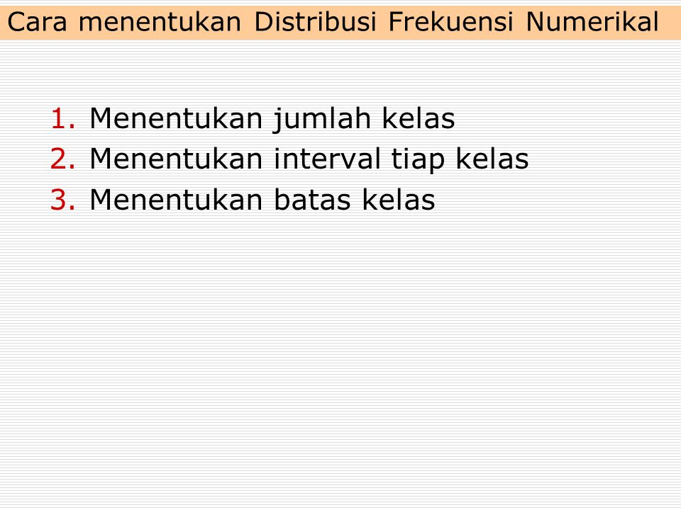 Cara menentukan Distribusi Frekuensi Numerikal