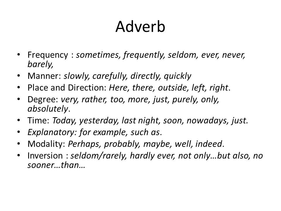 Adverb Frequency : sometimes, frequently, seldom, ever, never, barely,