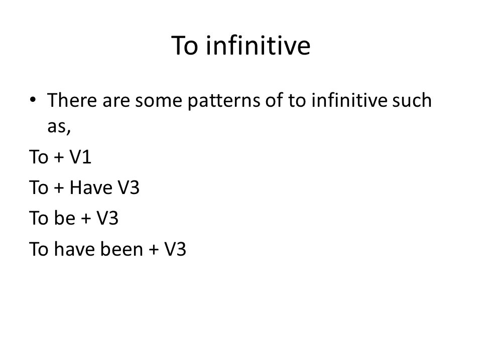 To infinitive There are some patterns of to infinitive such as,