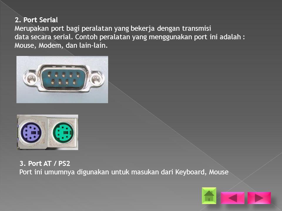 2. Port Serial Merupakan port bagi peralatan yang bekerja dengan transmisi. data secara serial. Contoh peralatan yang menggunakan port ini adalah :