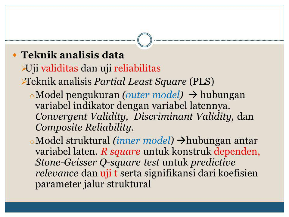 Teknik analisis data Uji validitas dan uji reliabilitas. Teknik analisis Partial Least Square (PLS)