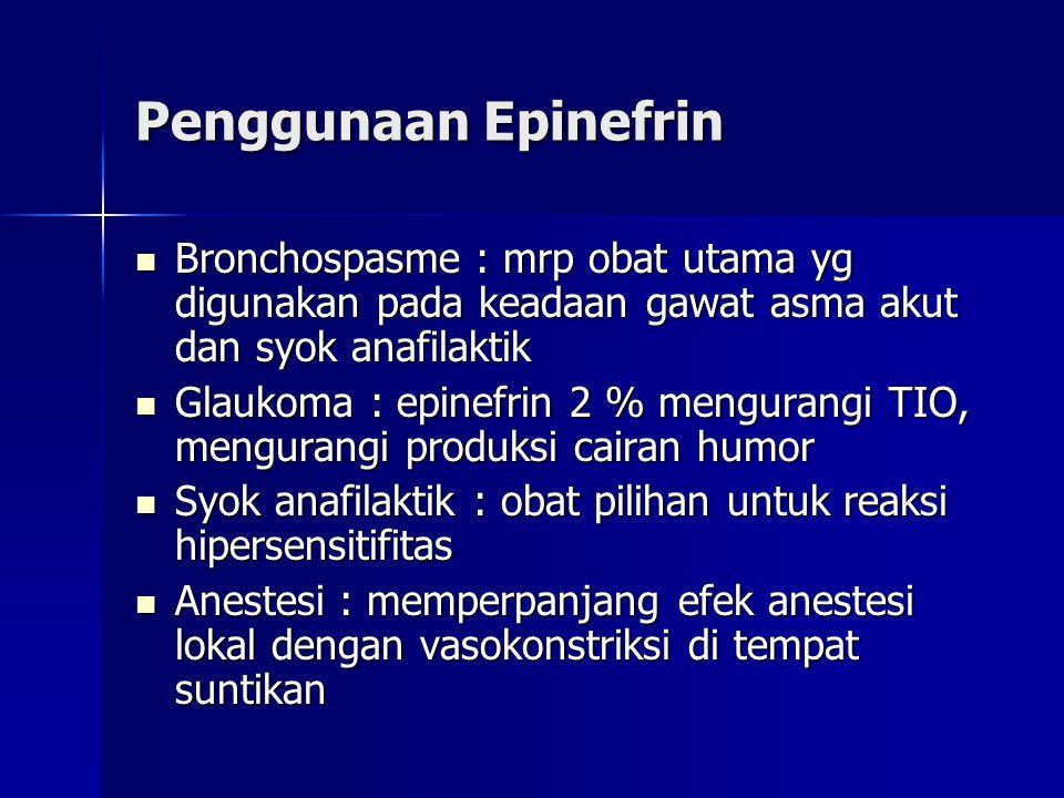 Penggunaan Epinefrin Bronchospasme : mrp obat utama yg digunakan pada keadaan gawat asma akut dan syok anafilaktik.