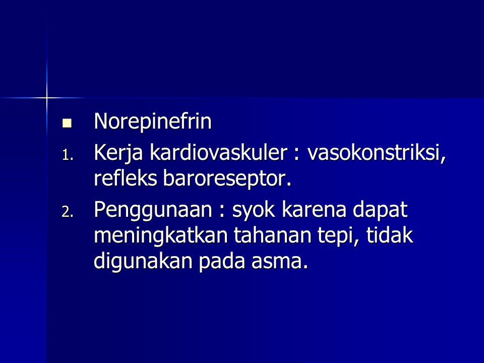 Norepinefrin Kerja kardiovaskuler : vasokonstriksi, refleks baroreseptor.