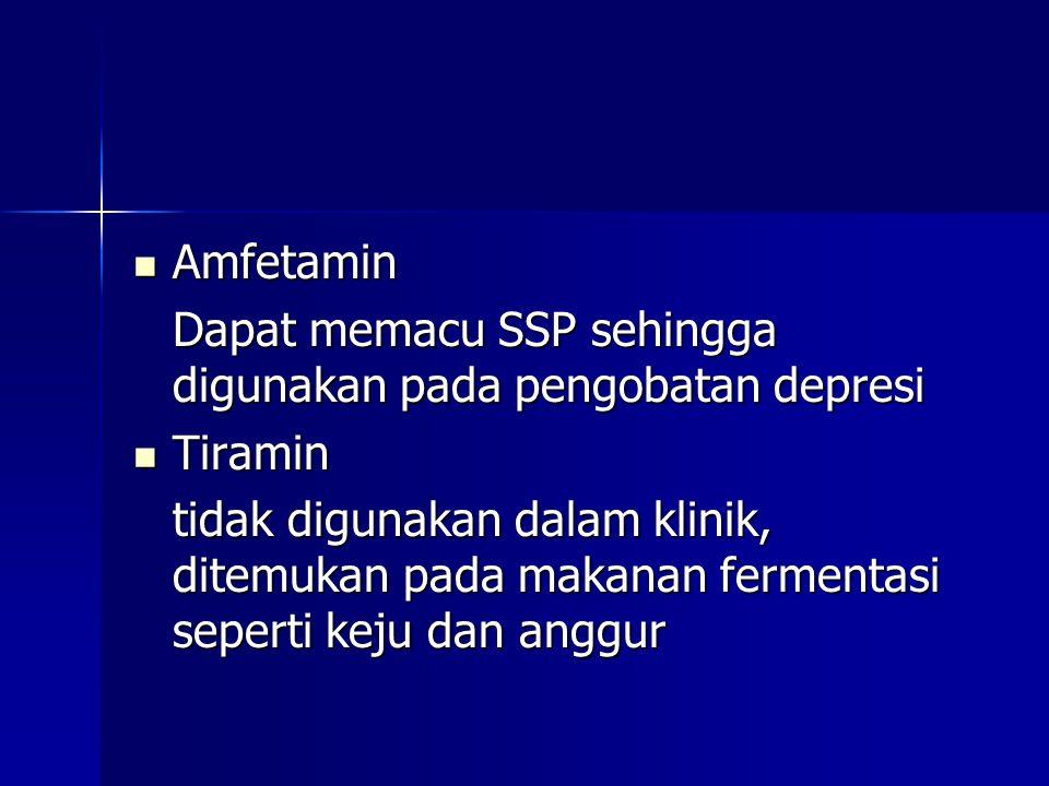 Amfetamin Dapat memacu SSP sehingga digunakan pada pengobatan depresi. Tiramin.