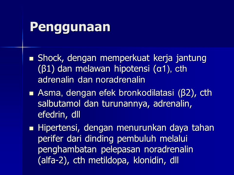 Penggunaan Shock, dengan memperkuat kerja jantung (β1) dan melawan hipotensi (α1), cth adrenalin dan noradrenalin.