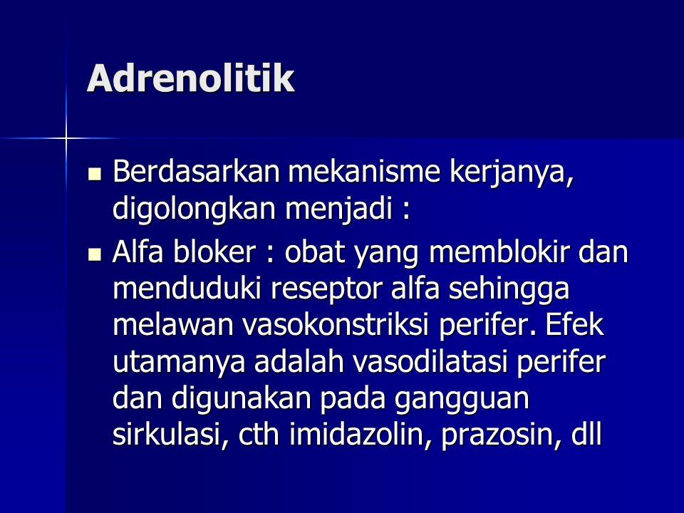 Adrenolitik Berdasarkan mekanisme kerjanya, digolongkan menjadi :