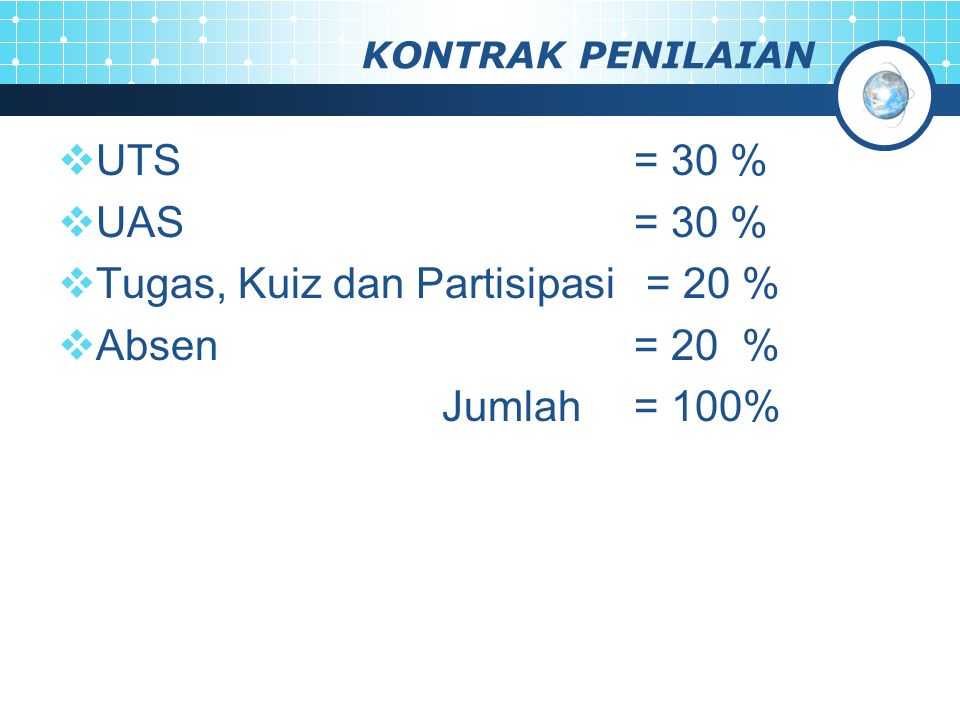 Tugas, Kuiz dan Partisipasi = 20 % Absen = 20 % Jumlah = 100%