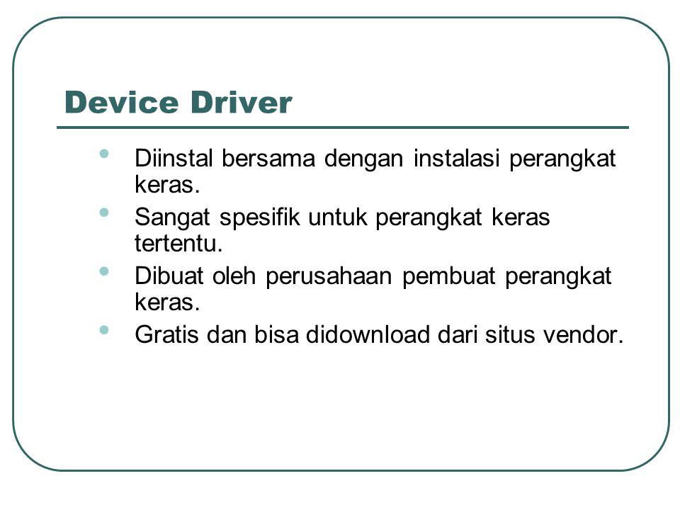 Device Driver Diinstal bersama dengan instalasi perangkat keras.
