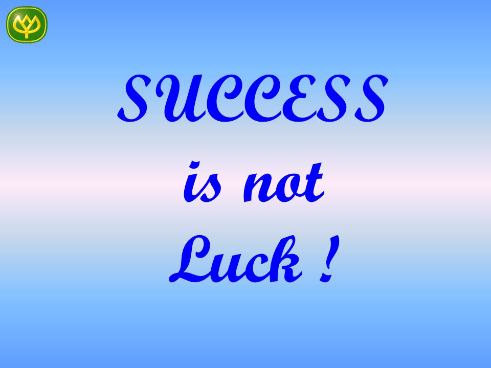 SUCCESS is not Luck !