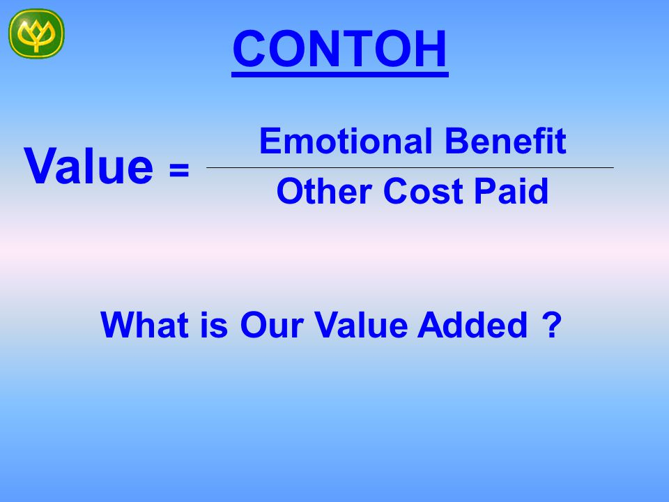 CONTOH Value = Emotional Benefit Other Cost Paid
