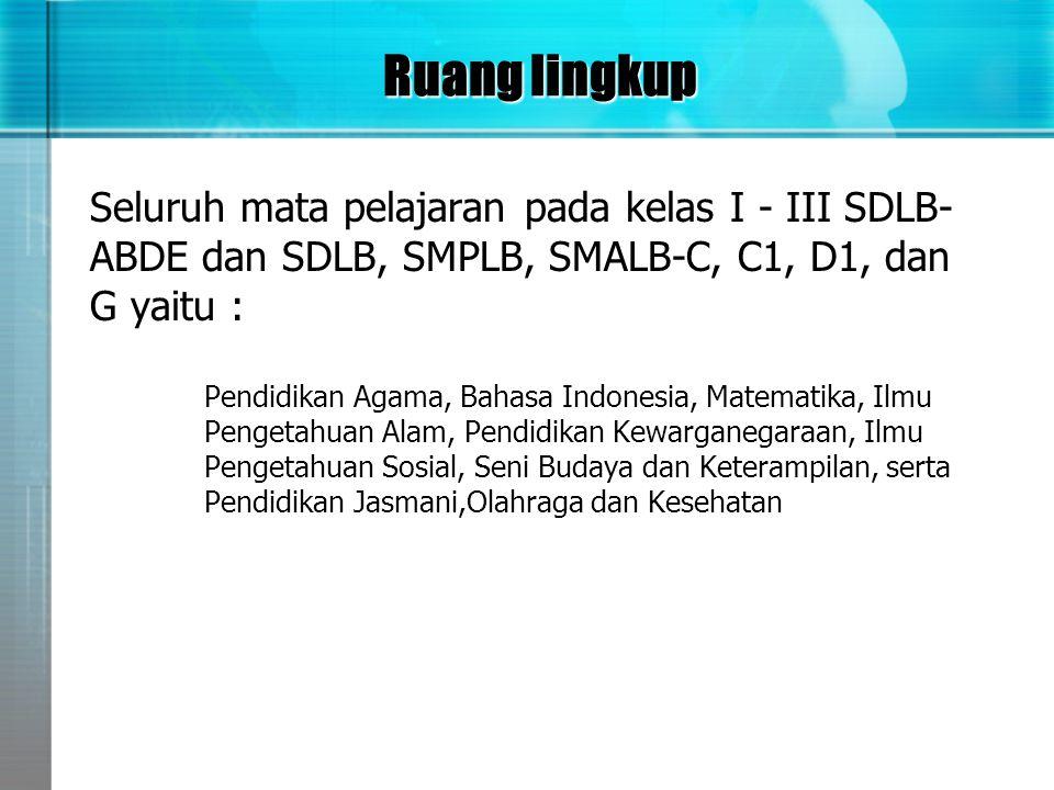 Ruang lingkup Seluruh mata pelajaran pada kelas I - III SDLB-ABDE dan SDLB, SMPLB, SMALB-C, C1, D1, dan G yaitu :