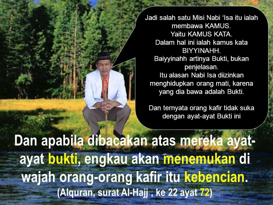 (Alquran, surat Al-Hajj , ke 22 ayat 72)
