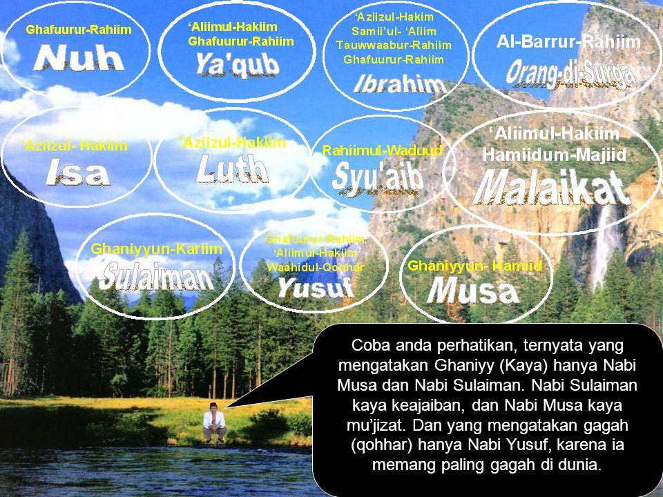Coba anda perhatikan, ternyata yang mengatakan Ghaniyy (Kaya) hanya Nabi Musa dan Nabi Sulaiman.