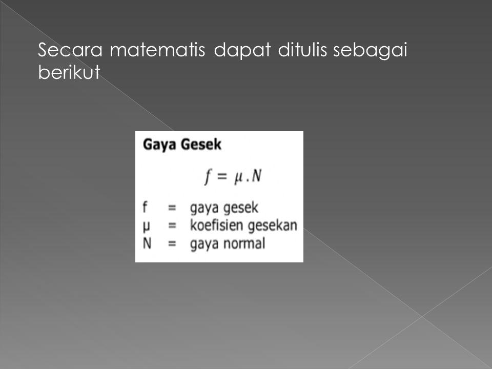 Secara matematis dapat ditulis sebagai berikut