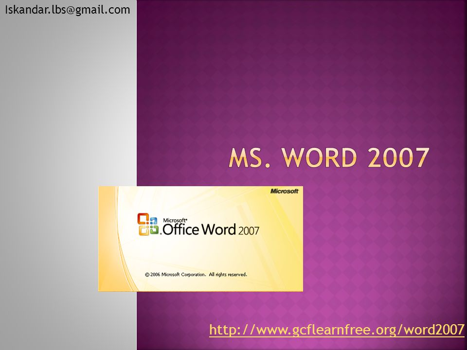 MS. WORD 2007 http://www.gcflearnfree.org/word2007