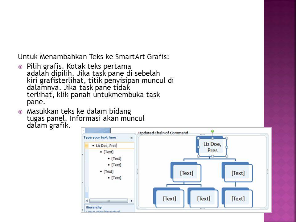 Untuk Menambahkan Teks ke SmartArt Grafis: