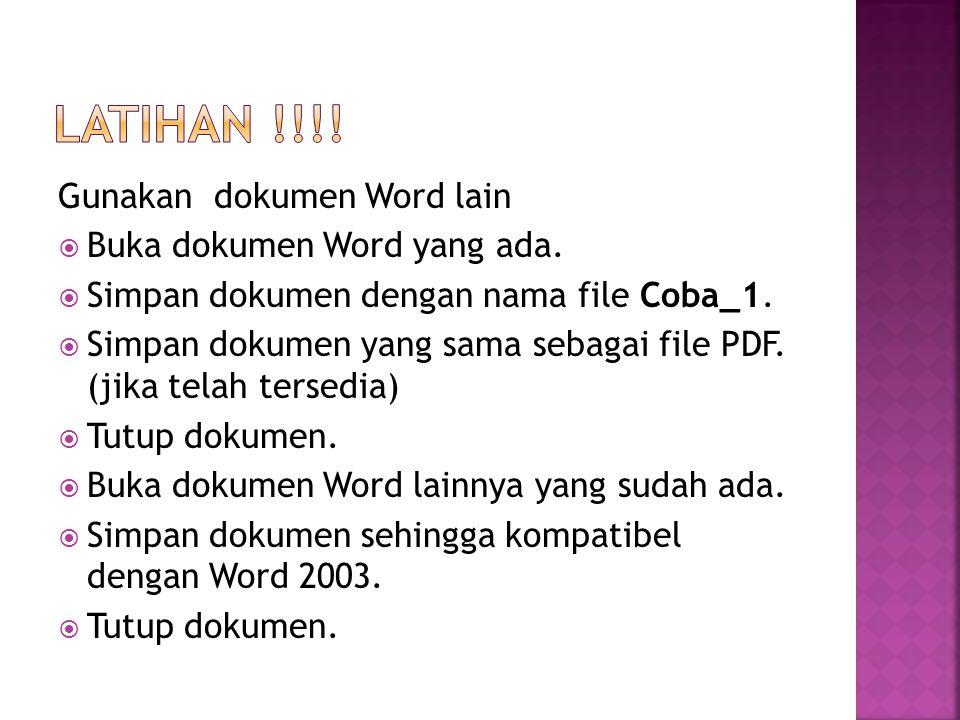 LATIHAN !!!! Gunakan dokumen Word lain Buka dokumen Word yang ada.