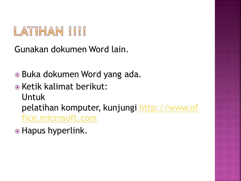 LATIHAN !!!! Gunakan dokumen Word lain. Buka dokumen Word yang ada.