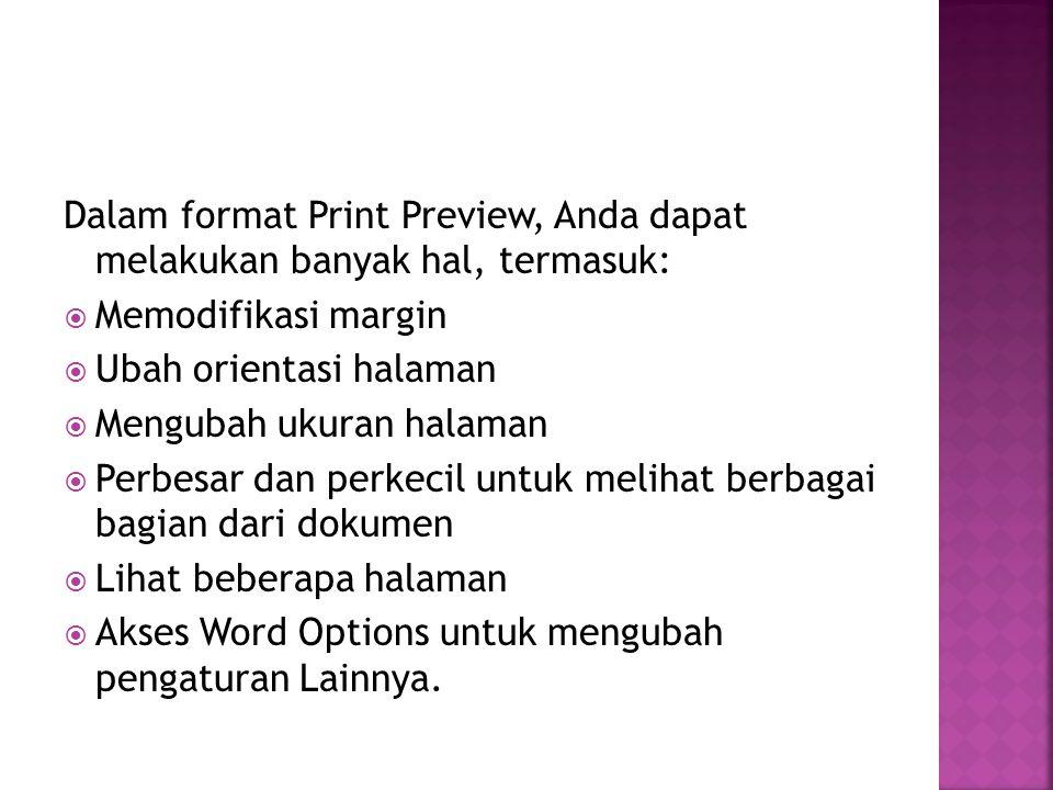 Dalam format Print Preview, Anda dapat melakukan banyak hal, termasuk: